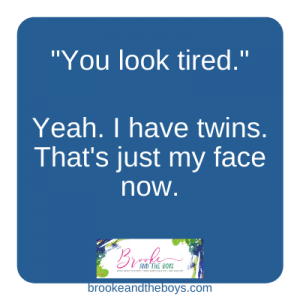 You look tired I have twins